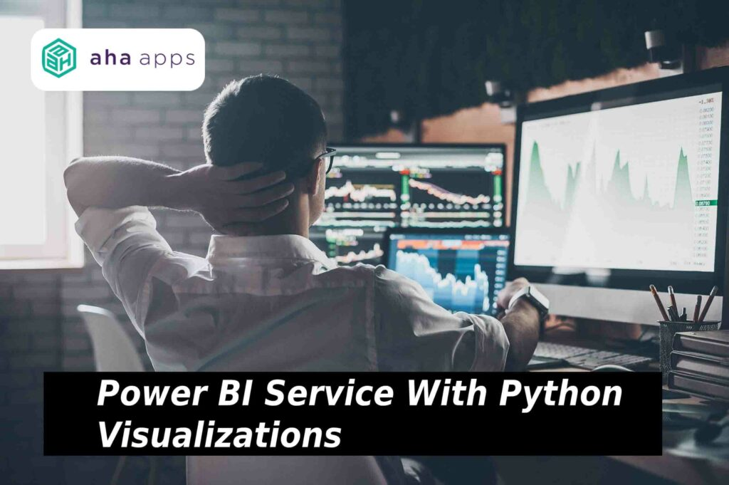 Power BI Service with Python visualizations - AhaApps