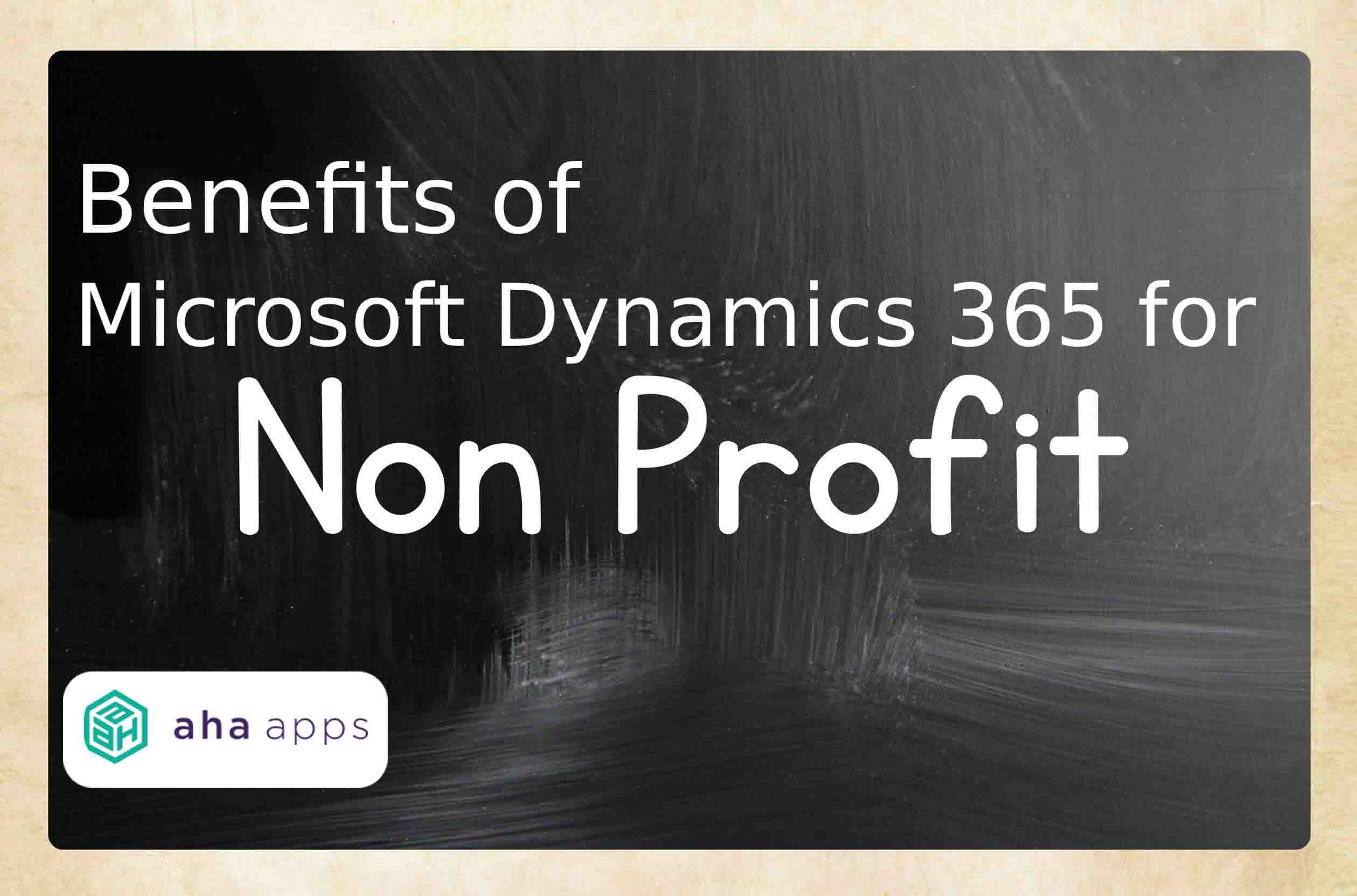 Benefits of Microsoft Dynamics 365 for nonprofits - AhaApps