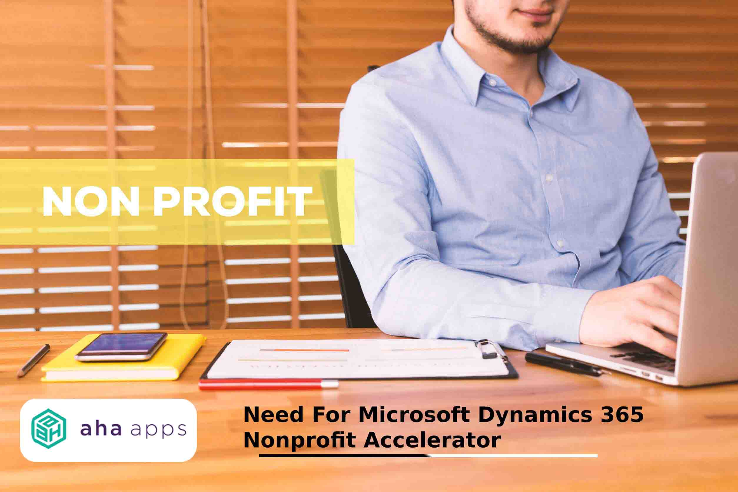 need for Microsoft Dynamics 365 Nonprofit Accelerator - AhaApps